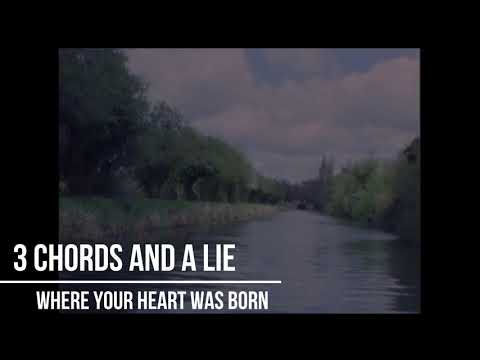 Where your heart was born - 3 Chords And A Lie