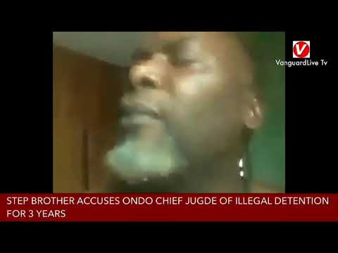 How Ondo Chief Judge got me detained for three years illegally, by step-brother