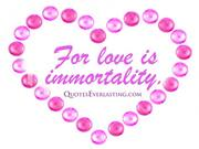 for love is immortality