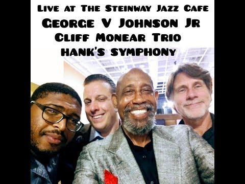 George V Johnson Jr * Cliff Monear * Hank's Symphony * East of the Village * Steinway Jazz Cafe