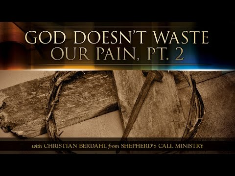 God Doesn't Waste Our Pain, Pt. 2 - Christian Berdahl - Messages of Faith