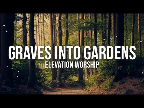 GRAVES INTO GARDENS - ELEVATION WORSHIP LYRIC VIDEO