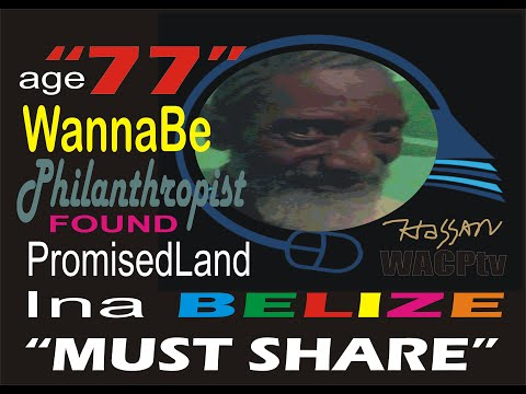 WACPtv Belize: 1-Hr DocuMovie. In search of New Beginnings. WATCH and SHARE My '77th BDay WISH4MeUwe