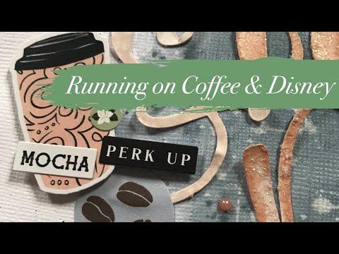 "Scrapbooking Process - ""Running on Coffee & Disney"""