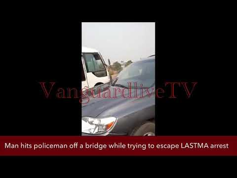 Man hits policeman off a bridge while trying to escape LASTMA arrest