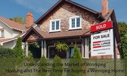Understanding the Market of Winnipeg Housing and The Best Time for Buying a Winnipeg Home