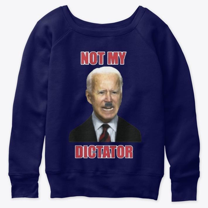 Joe Biden Not My Dictator T Shirt