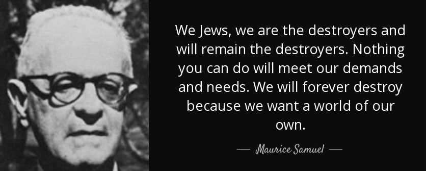 quote-we-jews-we-are-the-destroyers-and-will-remain-the-destroyers-nothing-you-can-do-will-maurice-samuel-61-46-931