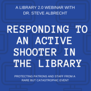 WEBINAR: Responding to an Active Shooter in the Library: Protecting Patrons and Staff From a Rare But Catastrophic Event