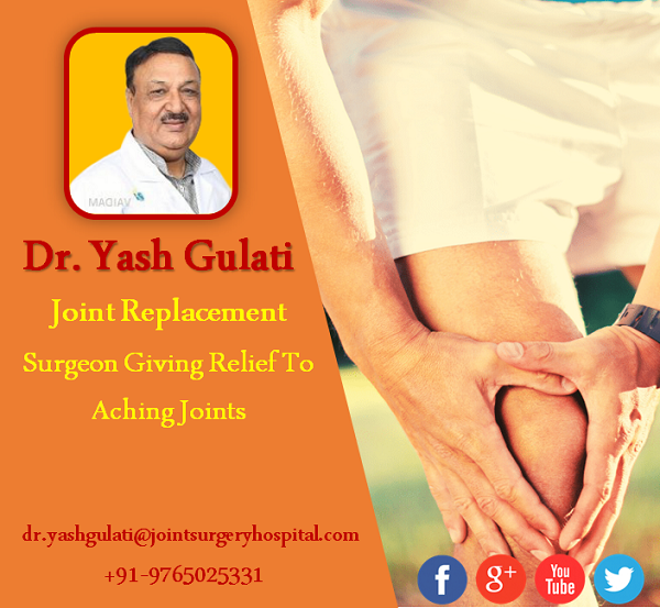 Dr. Yash Gulati Joint Replacement Surgeon Giving Relief To  Aching Joints