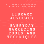 WEBINAR - Library Advocacy: Everyday Marketing Tools and Techniques