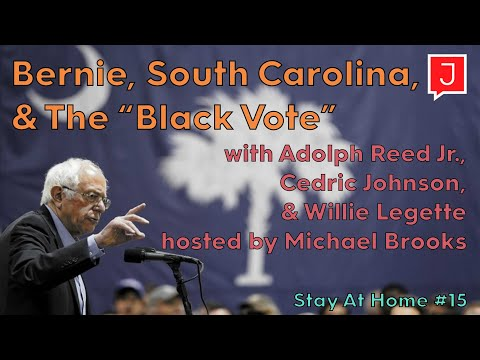 "Adolph Reed, Cedric Johnson, Willie Legette & Michael Brooks ""Bernie, South Carolina & Black Voters"""