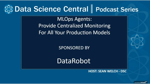 DSC Podcast Series: MLOps Agents: Provide Centralized Monitoring for All Your Production Models