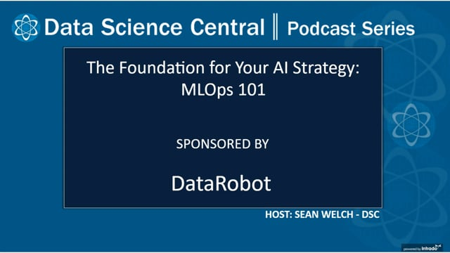 DSC Podcast Series: The Foundation for Your AI Strategy: MLOps 101