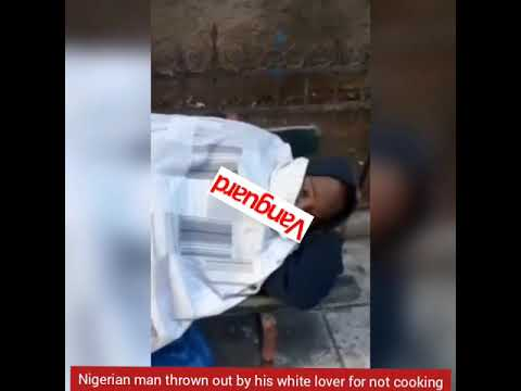 Nigerian man thrown out by his white lover for not cooking