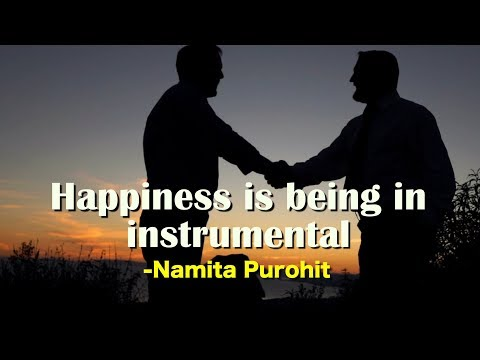 Happiness is being in instrumental -  Namita Purohit