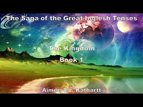 The Kingdom/Book 1/Book Trailer/The Saga of the Great Inglesh Tenses