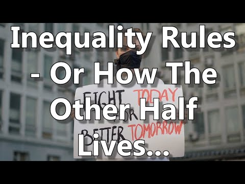Inequality Rules - Or How The Other Half Lives...