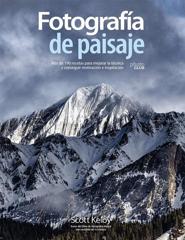 Libro recomendado para el mes de Abril 2021.190 recetas de Scott Kelby para la fotografía de paisaje.