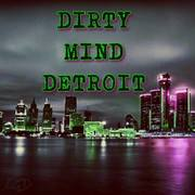 Have You Heard Dirty Mind Detroit Music
