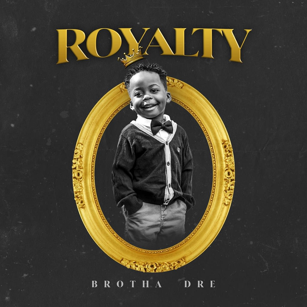 New Music! Brotha Dre – Royalty. Stream it Here And Let Me Know What You Think