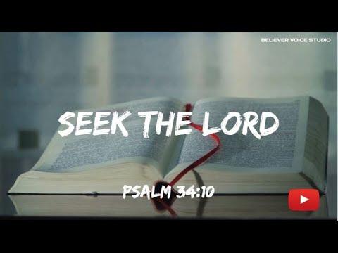SEEK THE LORD --- PSALM 34:10