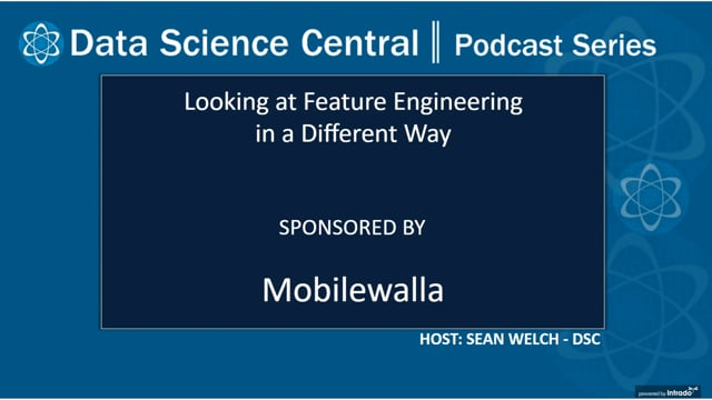DSC Podcast Series: Looking at Feature Engineering in a Different Way
