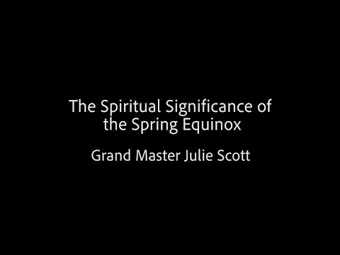 The Spiritual Significance of the Spring Equinox - Grand Master Julie Scott