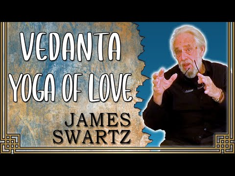 """Upasana Yoga and Nondual Devotion"" - Yoga of Love - James Swartz"