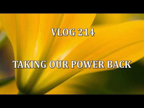 VLOG  214 - TAKING OUR POWER BACK