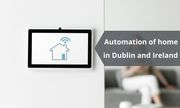 Automation of home in Dublin and Ireland