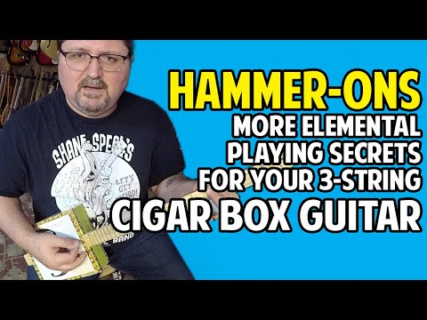 Cigar Box Guitar Hammer Ons - More Elemental Playing Secrets for 3-String CBG