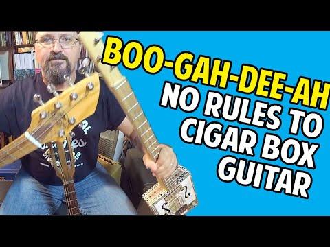 No Rules to Cigar Box Guitar: Boo Gah Dee Ah!