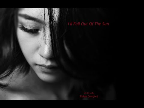 I'll Fall Out Of The Sun/ Song written by, Ralph Comfort