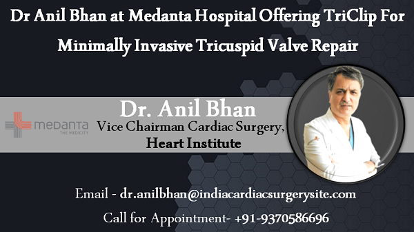 Dr Anil Bhan at Medanta Hospital Offering TriClip For Minimally Invasive Tricuspid Valve Repair