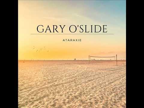 Gary O'Slide   Ataraxie