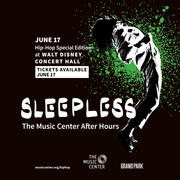 SLEEPLESS: THE MUSIC CENTER AFTER HOURS/HIP-HOP SPECIAL @ THE WALT DISNEY CONCERT HALL JUNE 17