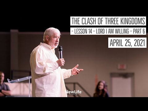 The Clash of Three Kingdoms - Lesson 14 - Lord I Am Willing - Part 6 - 4-25-21