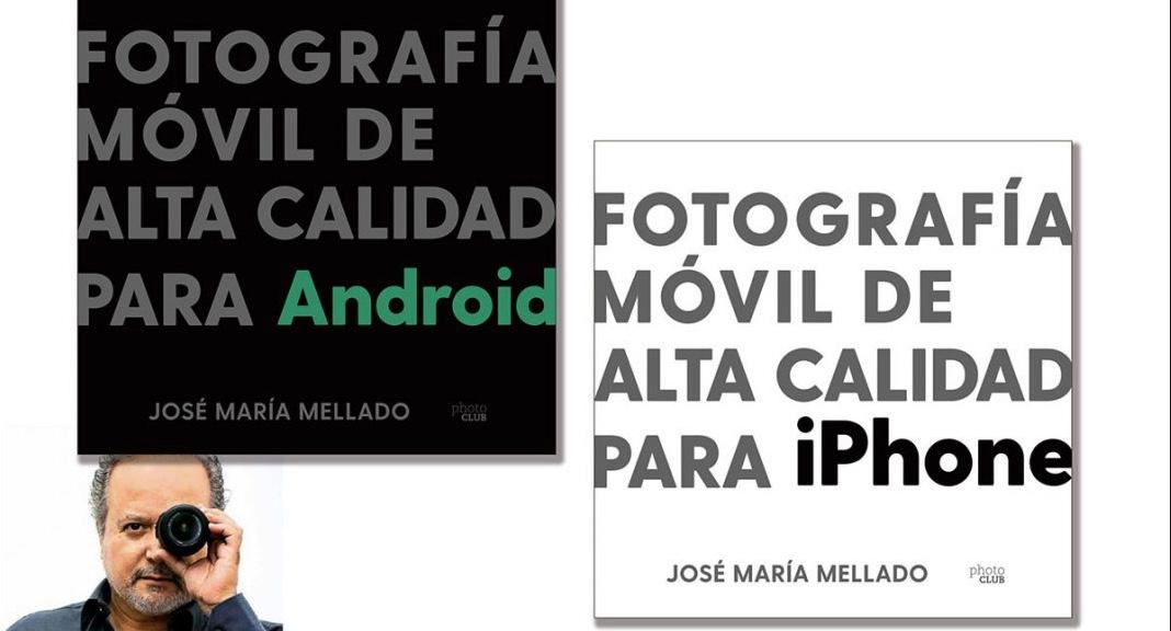 Libros recomendados para el mes de Mayo 2021.Dos libros de Mellado en busca de la Fotografía móvil de alta calidad