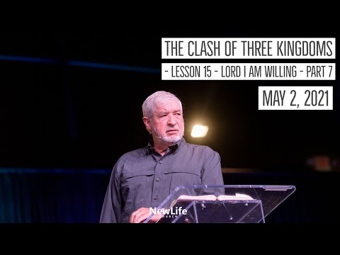 The Clash of Three Kingdoms - Lesson 15 - Lord I Am Willing - Part 7 - 5-2-21