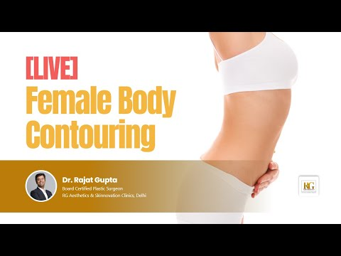 [Live]: Female Body Contouring | Body Sculpting | Dr Rajat Gupta | Plastic Surgeon, RG Aesthetics