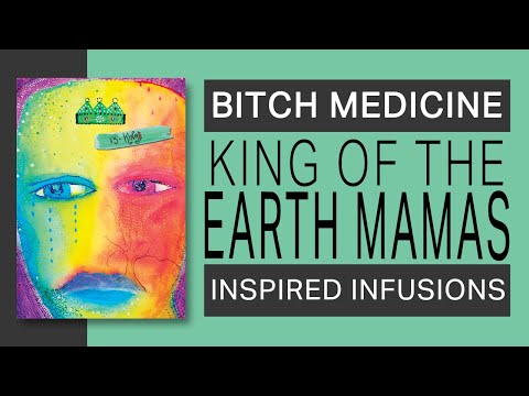 Bitch Medicine • King of the Earth Mamas • Eliza Bundledee