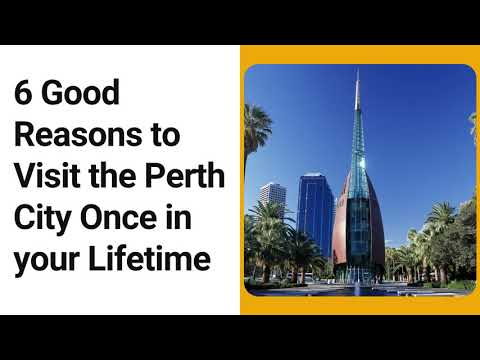 6 Good Reasons to Visit the Perth City Once in your Lifetime