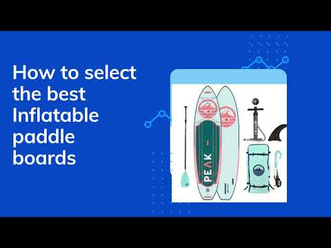 How to Choose the Best Inflatable Paddle Boards?
