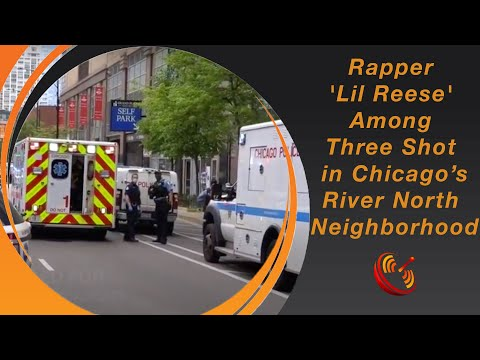 Rapper 'Lil Reese' Among Three Shot in Chicago's River North Neighborhood