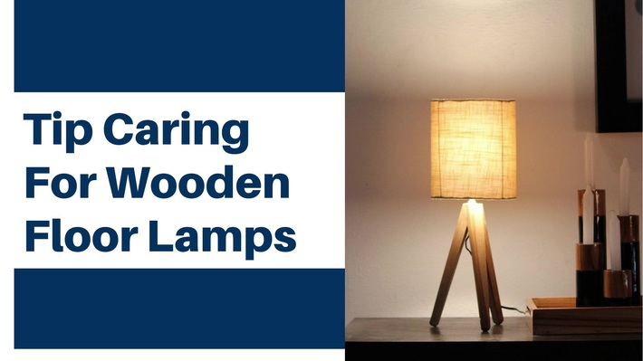 Tip Caring For Wooden Floor Lamps