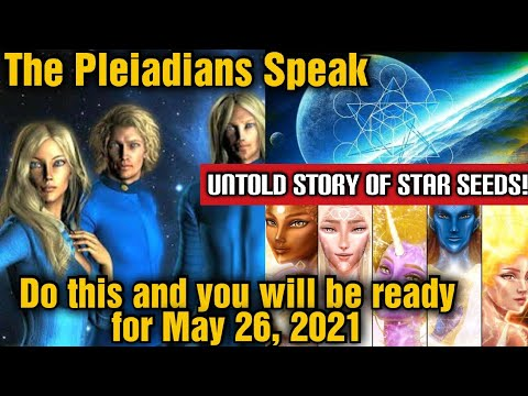 """Pleiadains Told Me, """"Share This ASAP So People Can be Ready for May 26, 2021"""" & Story of Star-seeds"""