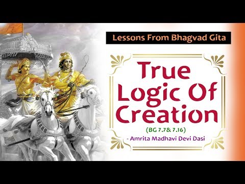 True Logic Of Creation | Lessons From Bhagvad Gita | Amrita Madhavi Devi Dasi