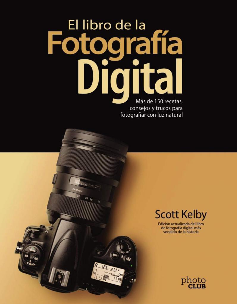Libro recomendado para el mes de Junio 2021.El libro de la fotografía digital, la obra más vendida de Scott Kelby