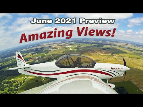 June 2021 Zenith Aircraft Preview while flying the Zenith CH 650